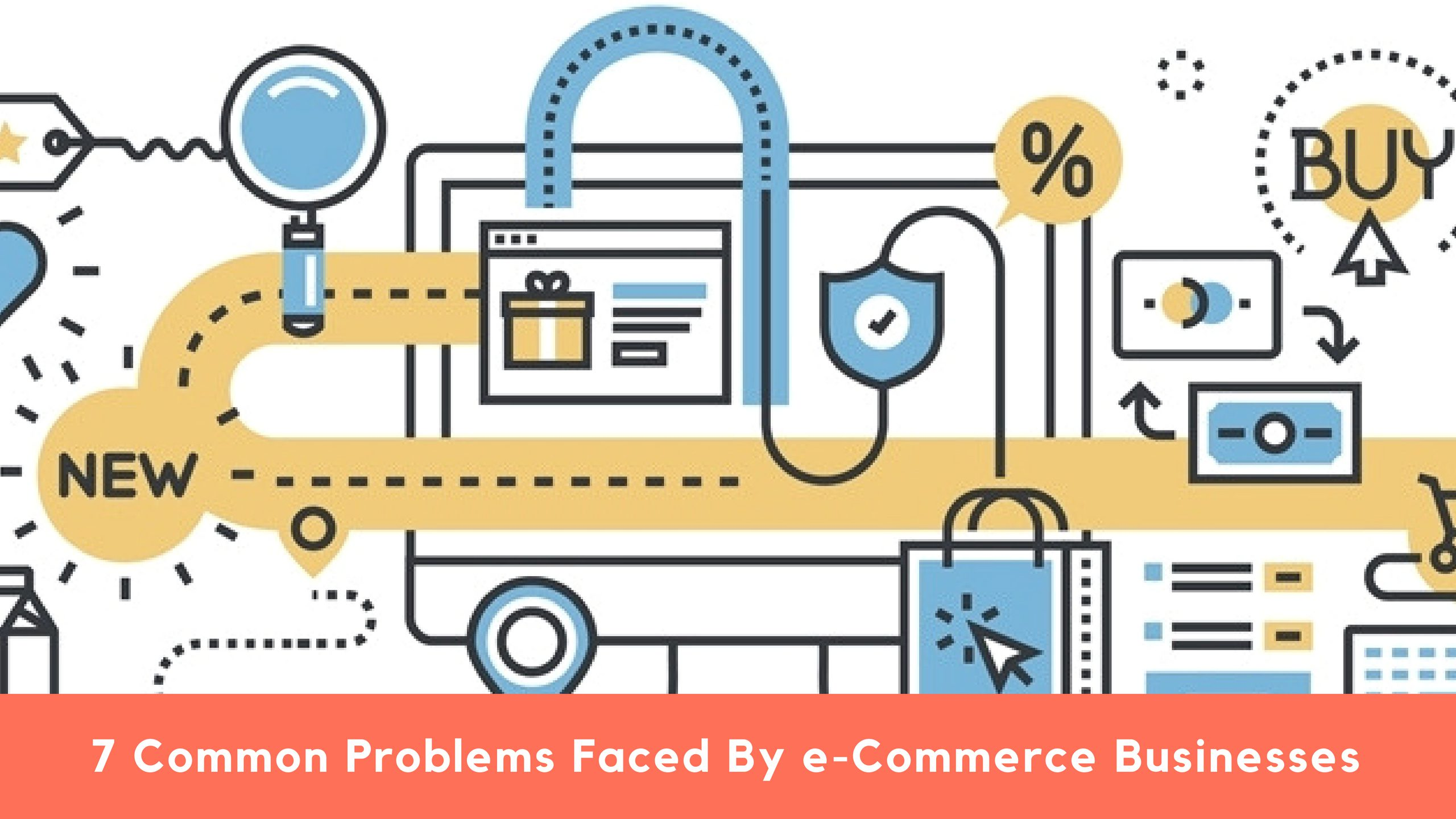 7 Common Problems Faced By e-Commerce Businesses