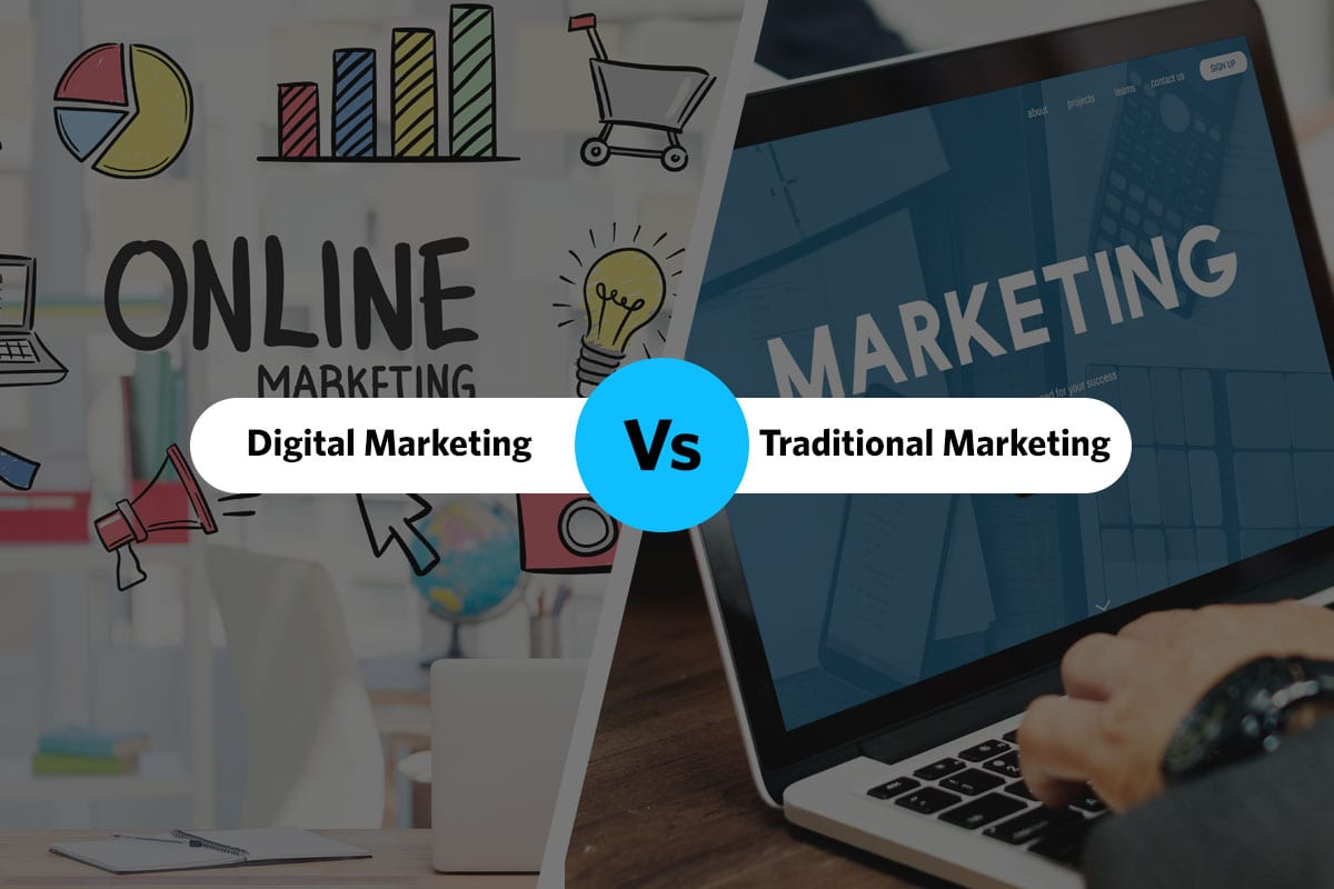 Digital Marketing Vs Traditional Marketing? Which One Should You Choose