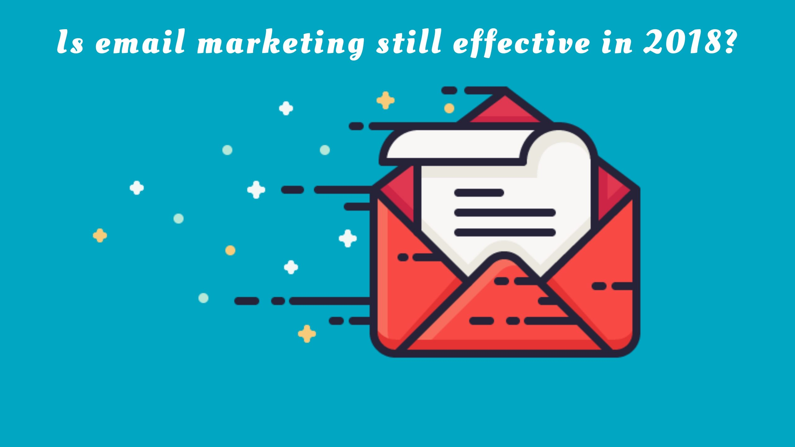 Is email Marketing Still Effective in 2018?