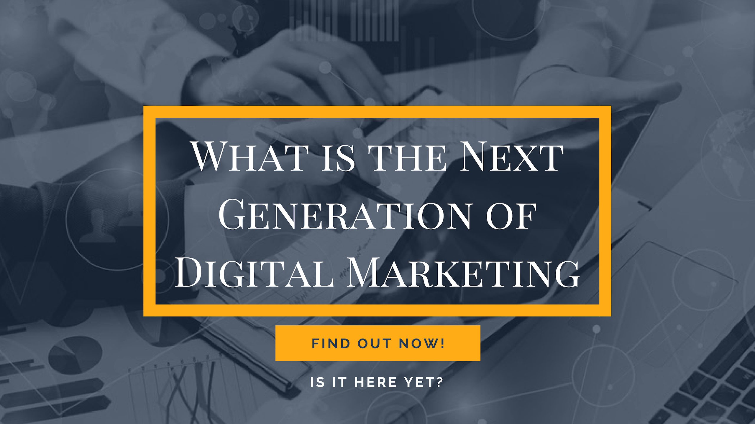 What is the Next Generation of Digital Marketing
